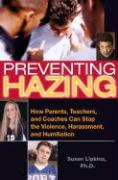 Preventing Hazing: How Parents, Teachers, and Coaches Can Stop the Violence, Harassment, and Humiliation