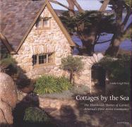Cottages by the Sea: The Handmade Homes of Carmel, America's First Artist Community