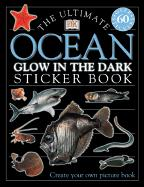 The Ultimate Ocean Glow in the Dark Sticker Book [With Stickers]
