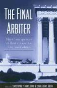The Final Arbiter: The Consequences of Bush Vs. Gore for Law and Politics
