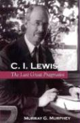 C. I. Lewis: The Last Great Pragmatist