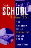 The School Within Us: The Creation of an Innovative Public School