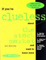 If You're Clueless about the Stock Market and Want to Know More: Complete Edition