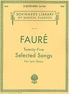 Gabriel Faure: Twenty-Five Selected Songs: For Low Voice
