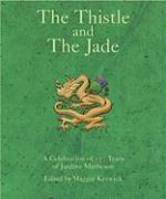 The Thistle and the Jade: A Celebration of 175 Years of Jardine Matheson