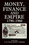 Money, Finance, and Empire, 1790-1960: Money Finance & Empire