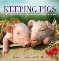 Keeping Pigs: The Complete Practical Guide for Pleasure or Profit
