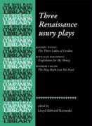 Three Renaissance Usuary Plays: The Three Ladies of London, Englishmen for My Money, the Hog Hath Lost His Pearl