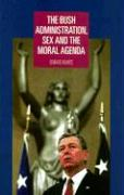 The Bush Administration, Sex and the Moral Agenda