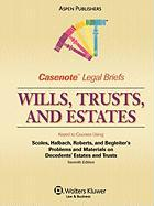 Casenote Legal Briefs: Wills, Trusts, and Estates, Keyed to Scoles, Halbach, et al., Decedents' Estates and Trusts, 7th Ed.