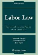 Labor Law: Selected Statutes, Forms, and Agreements, 2007 Statutory Supplement