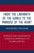 From the Labyrinth of the World to the Paradise of the Heart: Science and Humanism in UNESCO's Approach to Globalization