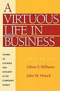 A Virtuous Life in Business: Stories of Courage and Integrity in the Corporate World: Stories of Courage and Integrity in the Corporate World