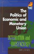 The Politics of Economic and Monetary Union: Integration and Idiosyncrasy