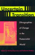 Uncertain Transition: Ethnographies of Change in the Postsocialist World