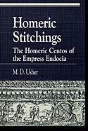 Homeric Stitchings: The Homeric Centos of the Empress Eudocia: The Homeric Centos of the Empress Eudocia