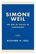 Simone Weil: The Way of Justice as Compassion: The Way of Justice as Compassion