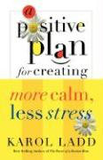 A Positive Plan for Creating More Calm, Less Stress
