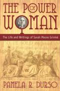 The Power of Woman: The Life and Writings of Sarah Moore Grimke