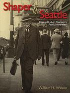 Shaper of Seattle: Reginald Heber Thomson's Pacific Northwest
