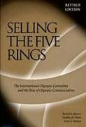 Selling the Five Rings: The Ioc and the Rise of the Olympic Commercialism