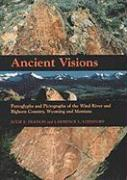 Ancient Visions: Petroglyphs and Pictographs of the Wind River and Bighorn Country, Wyoming and Montana