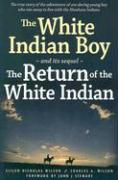 The White Indian Boy: And Its Sequel the Return of the White Indian Boy