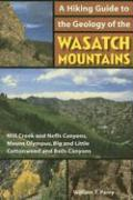 A Hiking Guide to the Geology of the Wasatch Mountains: Mill Creek and Neffs Canyons, Mount Olympus, Big and Little Cottonwood and Bells Canyons