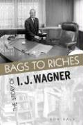 Bags to Riches: The Story of I J Wagner