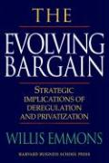 The Evolving Bargain: Strategic Implications of Deregulation and Provatization
