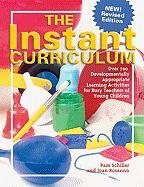 The Instant Curriculum: Over 750 Developmentally Appropriate Learning Activities for Busy Teachers of Young Children