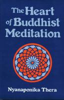 The Heart of Buddhist Meditation (Satipatthana): A Handbook of Mental Training Based on the Buddha's Way of Mindfulness, with an Anthology of Relevant