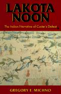 Lakota Noon: The Indian Narrative of Custer's Defeat