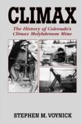 Climax: The History of Colorado's Climax Molybdenum Mine--Mountain Press Pub Co.
