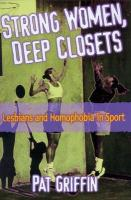 Strong Women, Deep Closets: Lesbians and Homophobia in Sport