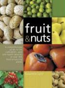 Fruit & Nuts: A Comprehensive Guide to the Cultivation, Uses and Health Benefits of Over 300 Food-Producing Plants