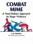 Combat Mime: A Non-Violent Approach to Stage Violence: A Non-violent Approach to Stage Violence