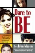 Dare to Be: 70 Questions That Lead to Life's Most Important Answers