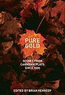 Pure Gold: Scenes from Canadian Plays Since 1990