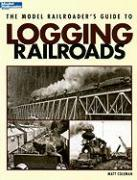 The Model Railroader's Guide to Logging Railroads (Model Railroader's Guide To...)