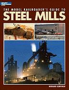 The Model Railroader's Guide to Steel Mills