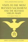 Visits to the Most Blessed Sacrament and the Blessed Virgin Mary: Larger-Print Edition