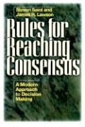 Rules for Reaching Consensus: A Modern Approach to Decision Making