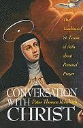 Conversation with Christ: The Teaching of St. Teresa of Avila about Personal Prayer