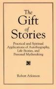 The Gift of Stories: Practical and Spiritual Applications of Autobiography, Life Stories, and Personal Mythmaking