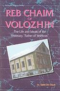 Reb Chaim of Volozhin: The Life and Ideals of the Visionary Father of Yeshivos