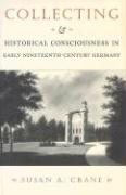 Collecting and Historical Consciousness: New Forms for Collective Memory in Early Nineteenth-Century Germnay