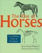 The Rise of Horses: 55 Million Years of Evolution