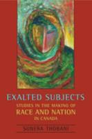 Exalted Subjects: Studies in the Making of Race and Nation in Canada