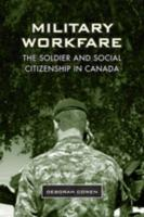 Military Workfare: The Soldier and Social Citizenship in Canada